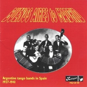 Buenos Aires to Madrid - Argentine Tango Bands in Spain 1927-1941