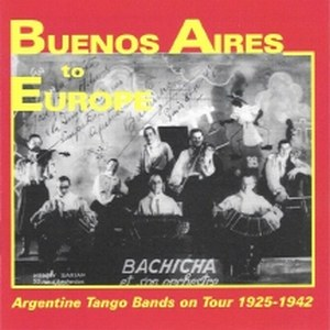 Buenos Aires to Europe - Argentine Tango Bands on Tour 1925-1942