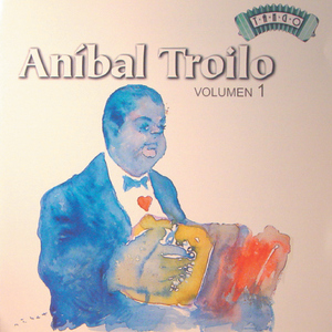 Anibal Troilo | Volumen 1